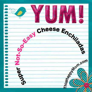 not-so-easy cheese enchiladas from thishappymom.com